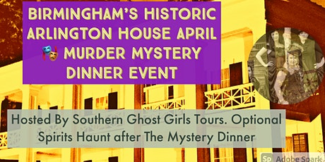April Murder Mystery Dinner at Birmingham's Historic  Arlington House tickets