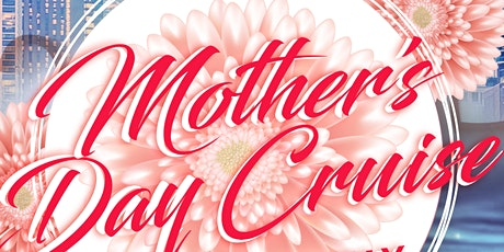 Mother's Day Adults Only Cruise on Sunday Late Afternoon May 9th tickets