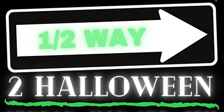 1/2 WAY 2 HALLOWEEN tickets