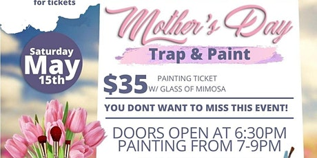 "Mother's Day & Mimosa ""Trap & Paint"" tickets"