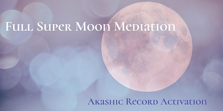 Full Super Moon Meditation | Akashic Record Activation tickets