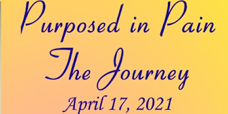 Purposed In Pain:  The Journey tickets