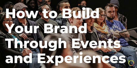 How to Build Your Brand Through Events and Experiences biglietti