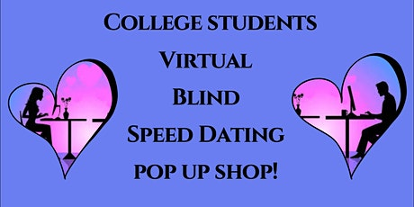 Virtual Blind Speed Dating Pop Up Shop  for College Students! tickets