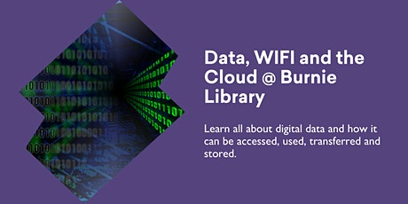 Data, WIFI and the Cloud @ Burnie Library tickets