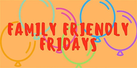 Family Friendly Fridays - Games and More! tickets