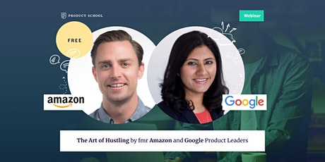 Webinar: The Art of Hustling by fmr Amazon and Google Product Leaders tickets