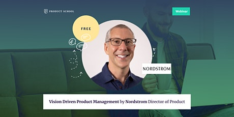 Webinar: Vision Driven Product Management by Nordstrom Director of Product bilhetes