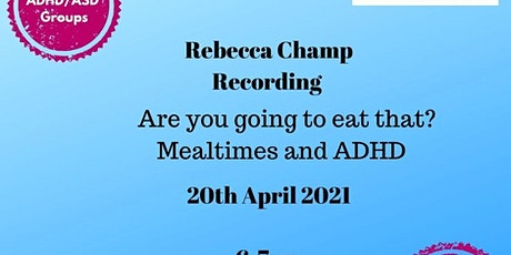 Are you going to eat that? Mealtimes and ADHD tickets