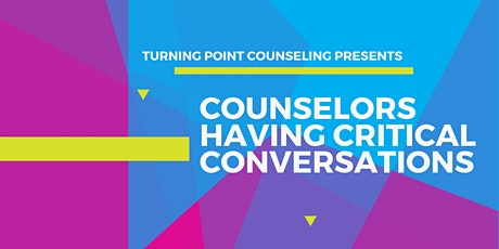 Counselors Having Critical Conversations tickets