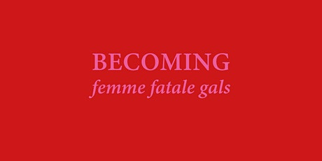 Becoming a Femme Fatale Gal - Introductory Workshop tickets