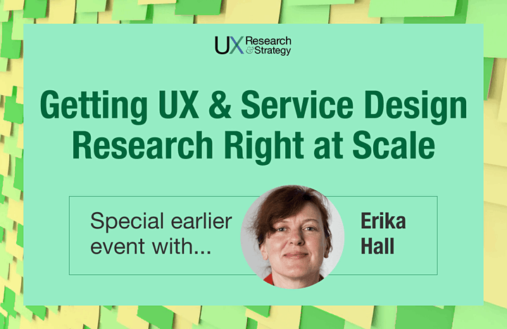 Getting UX and Service Design Research Right at Scale with Erika Hall image