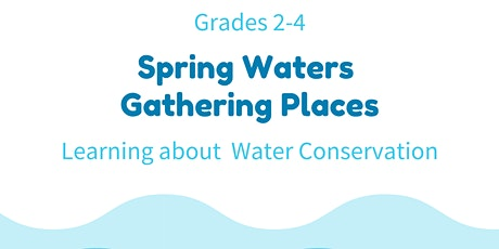 Spring Waters, Gathering Places: Learning about Water Conservation tickets
