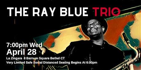 Ray Blue JazZ Trio 7:00pm Wed April 28  @La Zingara Safe Seating  $15 PP tickets
