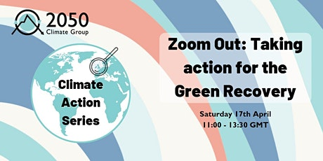 Zoom Out: Taking action for the Green Recovery tickets