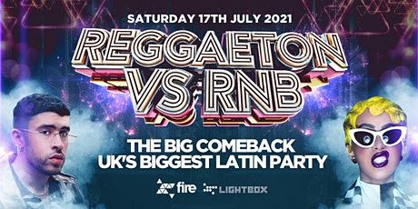 "REGGAETON VS RNB  ""THE BIG COMEBACK @ LIGHTBOX & FIRE SUPERCLUB - 17/7/21 tickets"