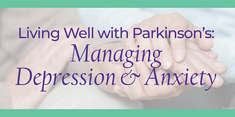 Living Well with Parkinson's: Managing Depression & Anxiety tickets