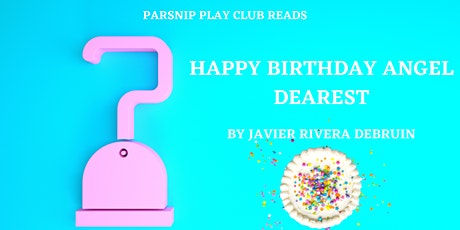 Parsnip Play Club: HAPPY BIRTHDAY ANGEL DEAREST by Javier Rivera DeBruin tickets
