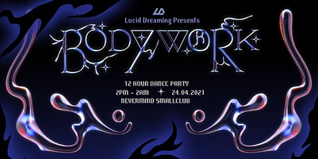 Lucid Dreaming Presents - Body Work (12 Hour Dance Party) tickets