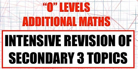 O' Levels Additional Mathematics (Intensive Revision of Secondary 3 Topics) tickets