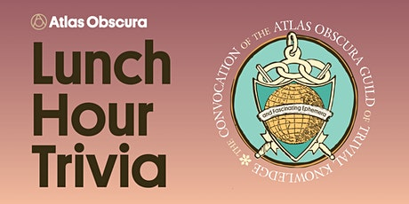 Atlas Obscura Lunch Hour Trivia tickets