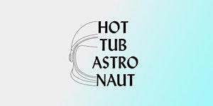 Hot Tub Astronaut Launch