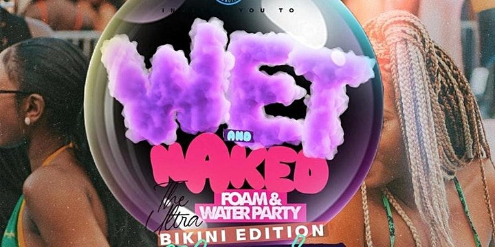 WET & NAKED - Miami Spring Break Wet/Foam Party + After Dark Pool Party image