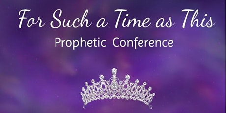 For Such a Time as This Prophetic Conference tickets