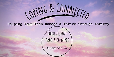Coping & Connected:  Helping Your Teen Manage & Thrive Through Anxiety tickets