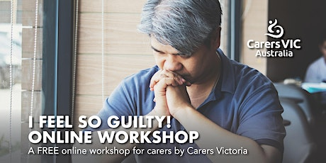 Carers Victoria - I Feel So Guilty Online Workshop #7925 tickets
