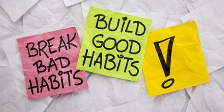 Building Good Habits and  Breaking Bad Ones tickets
