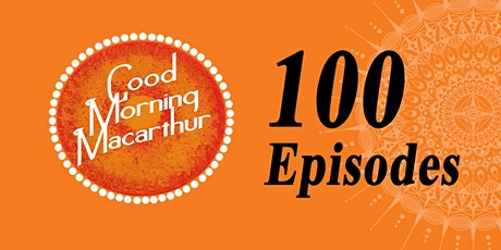 Celebrating 100 Episodes of Good Morning Macarthur tickets