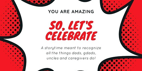 Let's Celebrate: A Storytime meant for Dads, Gdads, Uncles and Caregivers tickets