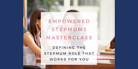 Empowered Stepmums Masterclass - Defining Your Stepmum Role tickets