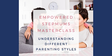 Empowered Stepmums Masterclass - Understanding Different Parenting Styles tickets
