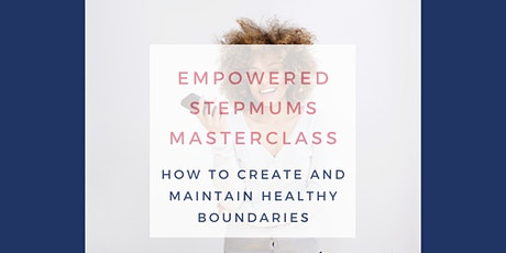 Empowered Stepmums Masterclass - How to Create Healthy Boundaries tickets