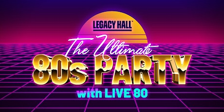 Live 80: The Ultimate 80s Night at Legacy Hall tickets