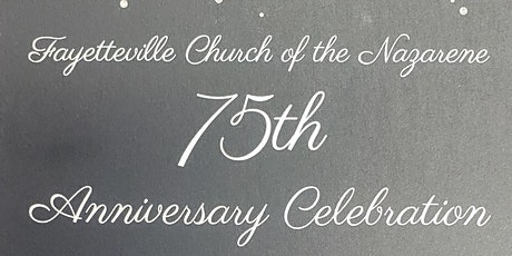 Fayetteville Church of the Nazarene 75th Anniversary Celebration tickets