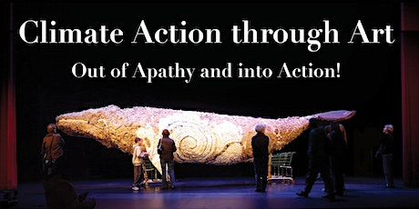 Climate Action through Art: Out of Apathy and into Action! tickets
