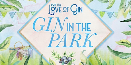 Gin in the Park - Saturday 17th July 2021 - Chichester tickets