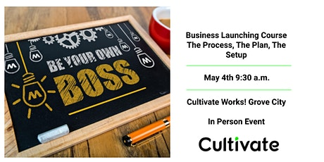 BUSINESS LAUNCHING COURSE – THE PROCESS, THE PLAN, THE SETUP -GROVE CITY tickets