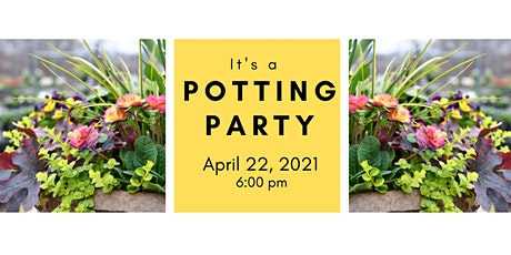 Spring Potting Party 4/22/21 @ 6:00 pm tickets