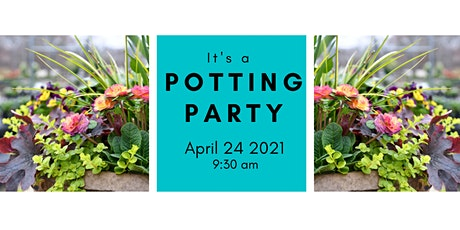 Spring Potting Party 4/24/21 @ 9:30 am tickets