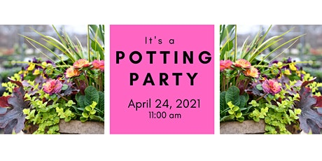Spring Potting Party 4/24/21 @ 11:00 am tickets
