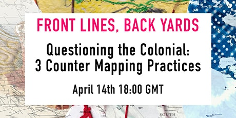Questioning the Colonial: Three Counter Mapping Practices tickets