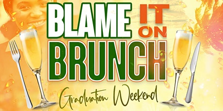 BLAME IT ON BRUNCH + DAY PARTY • GRADUATION EDITION tickets