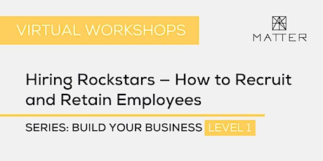 MATTER Workshop: Hiring Rockstars — How to Recruit and Retain Employees tickets