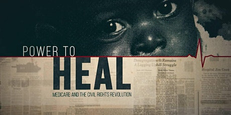 """Power  to Heal"" Medicare and the Civil Rights Revolution, a film tickets"