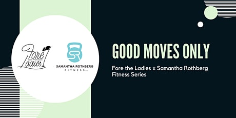Good Moves Only: Fore the Ladies x Samantha Rothberg Fitness Series tickets