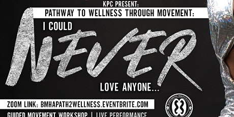 Pathway to Wellness through Movement: I Could Never Love Anyone... tickets